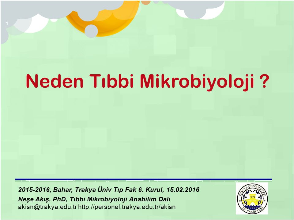 1 Neden Tıbbi Mikrobiyoloji . 2015-2016, Bahar, Trakya Üniv Tıp Fak 6.