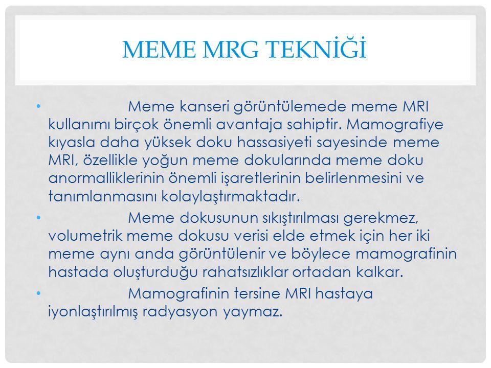 MEME MRG TEKNİĞİ Meme kanseri görüntülemede meme MRI kullanımı birçok önemli avantaja sahiptir.