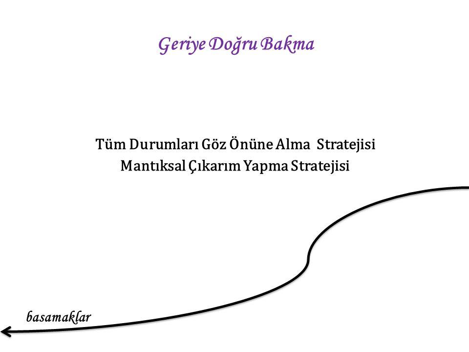 Geriye Doğru Bakma Tüm Durumları Göz Önüne Alma Stratejisi Mantıksal Çıkarım Yapma Stratejisi basamaklar