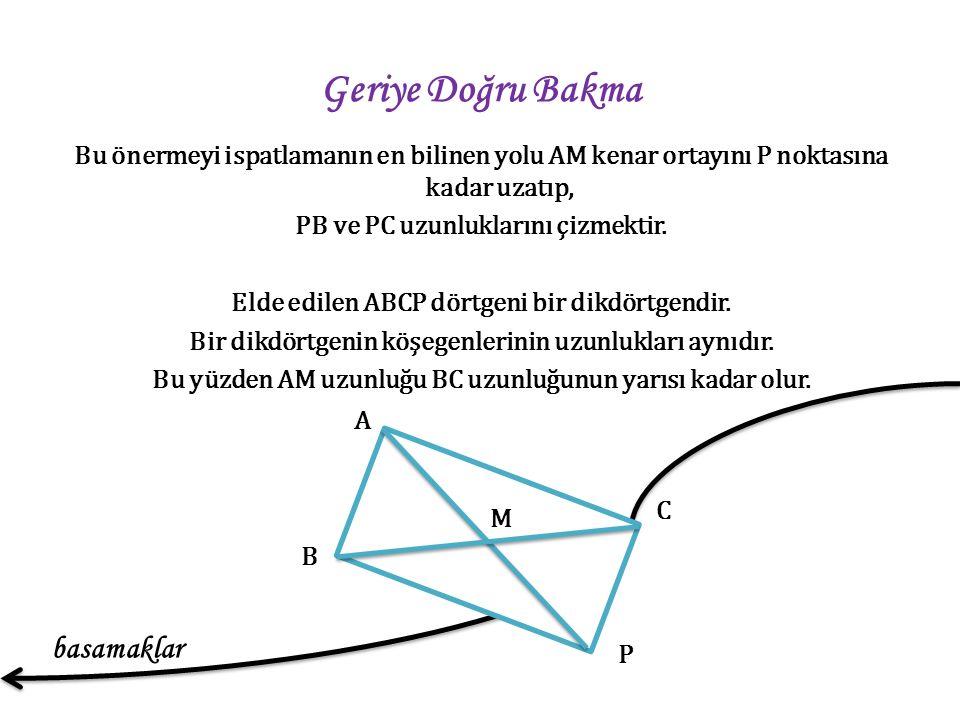 Geriye Doğru Bakma Bu önermeyi ispatlamanın en bilinen yolu AM kenar ortayını P noktasına kadar uzatıp, PB ve PC uzunluklarını çizmektir.