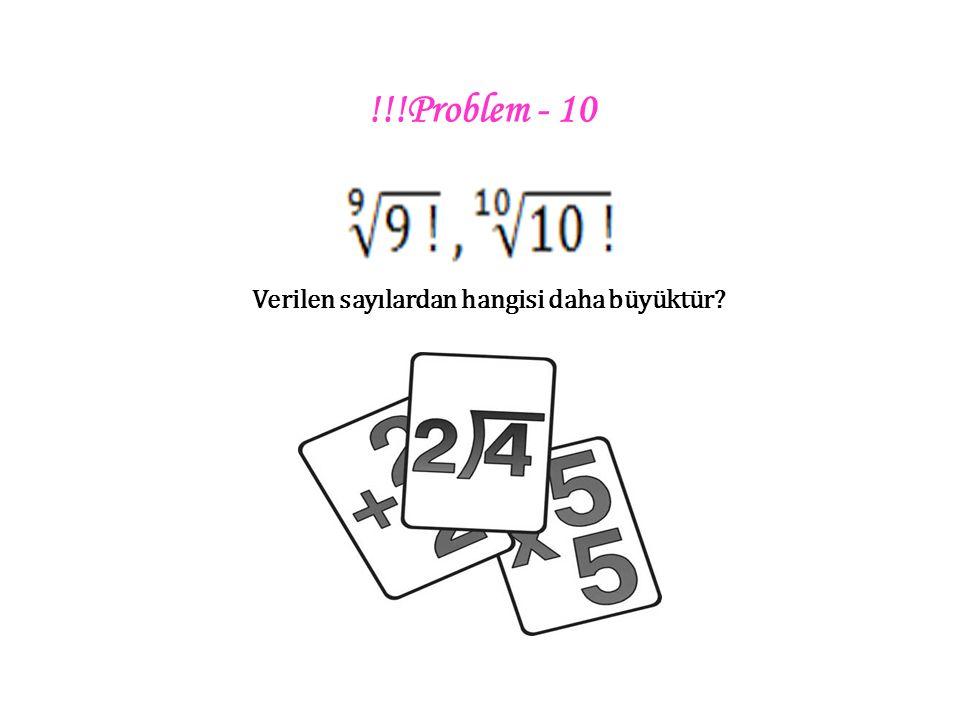 !!!Problem - 10 Verilen sayılardan hangisi daha büyüktür