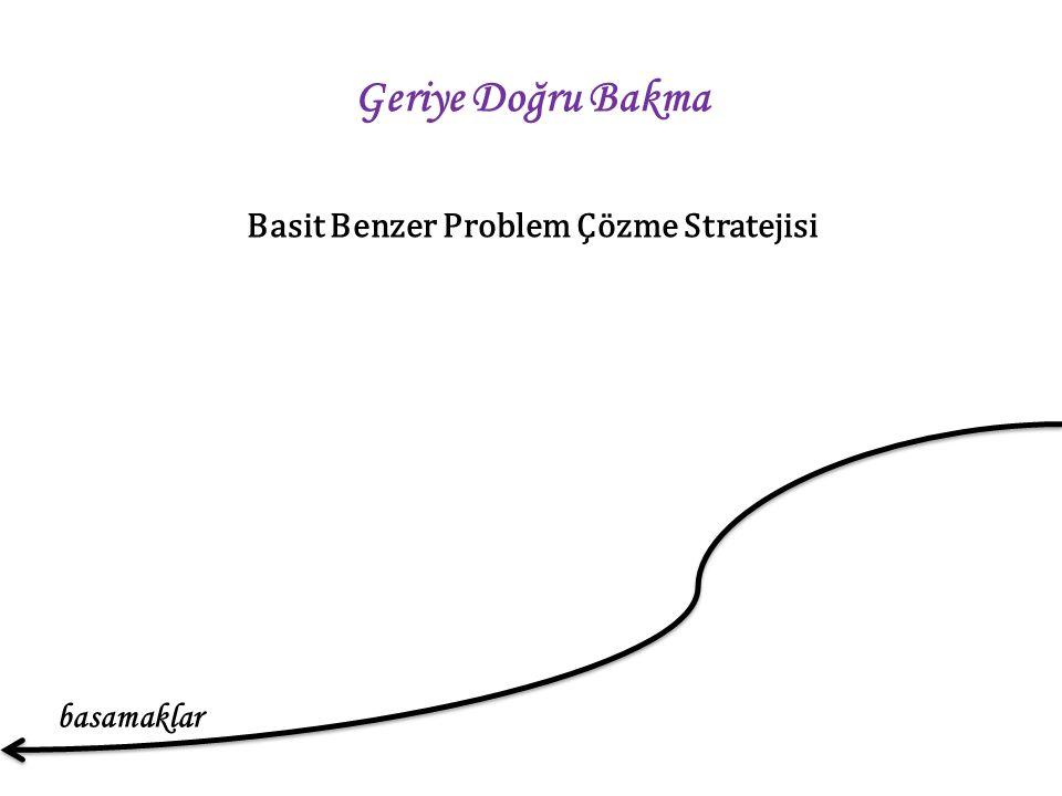 Geriye Doğru Bakma basamaklar Basit Benzer Problem Çözme Stratejisi