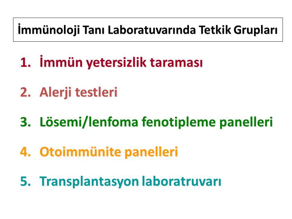 İmmünoloji Tanı Laboratuvarında Tetkik Grupları 1.İmmün yetersizlik taraması 2.Alerji testleri 3.Lösemi/lenfoma fenotipleme panelleri 4.Otoimmünite panelleri 5.Transplantasyon laboratruvarı