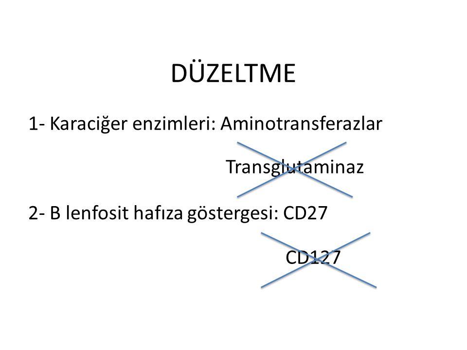 1- Karaciğer enzimleri: Aminotransferazlar 2- B lenfosit hafıza göstergesi: CD27 DÜZELTME Transglutaminaz CD127
