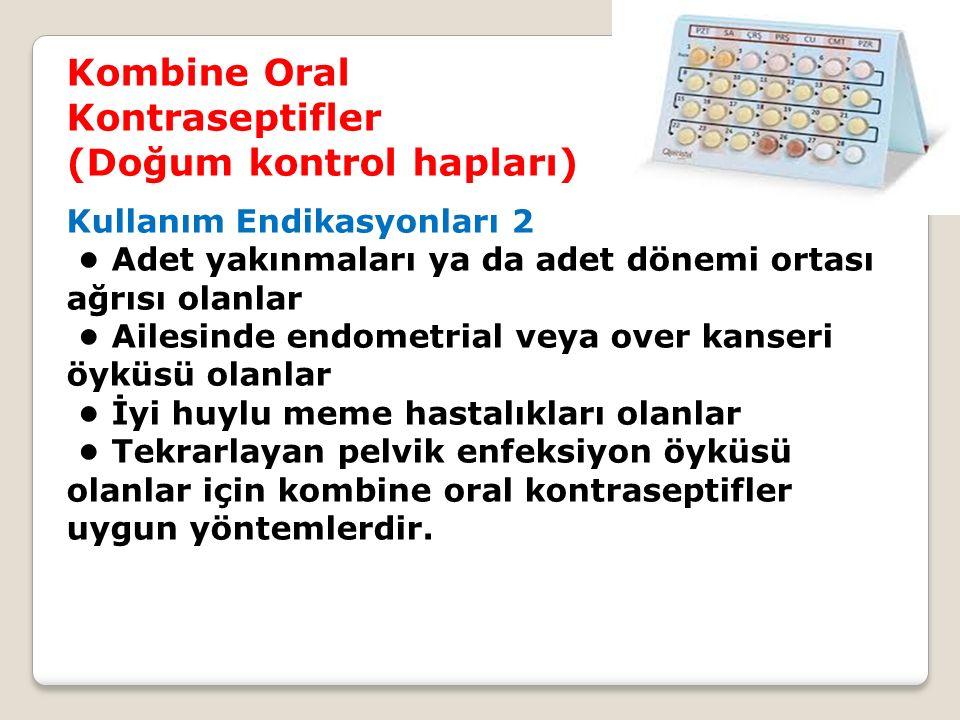 Kombine Oral Kontraseptifler (Doğum kontrol hapları) Kullanım Endikasyonları 2 Adet yakınmaları ya da adet dönemi ortası ağrısı olanlar Ailesinde endo