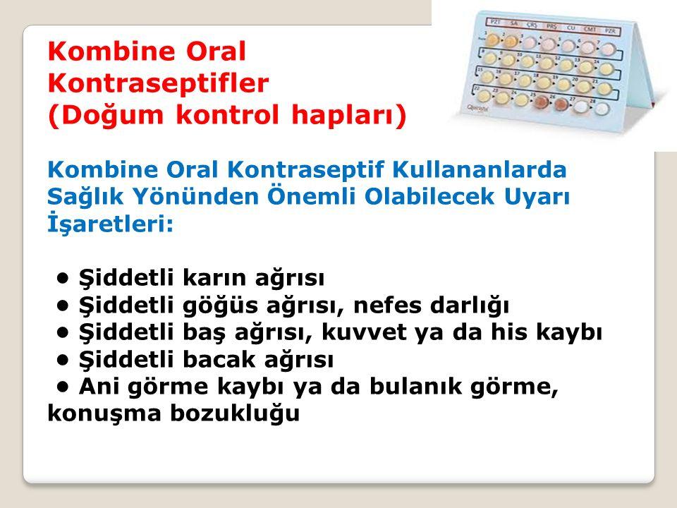 Kombine Oral Kontraseptifler (Doğum kontrol hapları) Kombine Oral Kontraseptif Kullananlarda Sağlık Yönünden Önemli Olabilecek Uyarı İşaretleri: Şidde