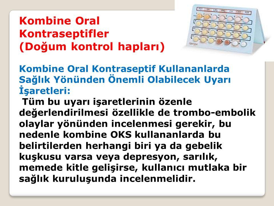 Kombine Oral Kontraseptifler (Doğum kontrol hapları) Kombine Oral Kontraseptif Kullananlarda Sağlık Yönünden Önemli Olabilecek Uyarı İşaretleri: Tüm b