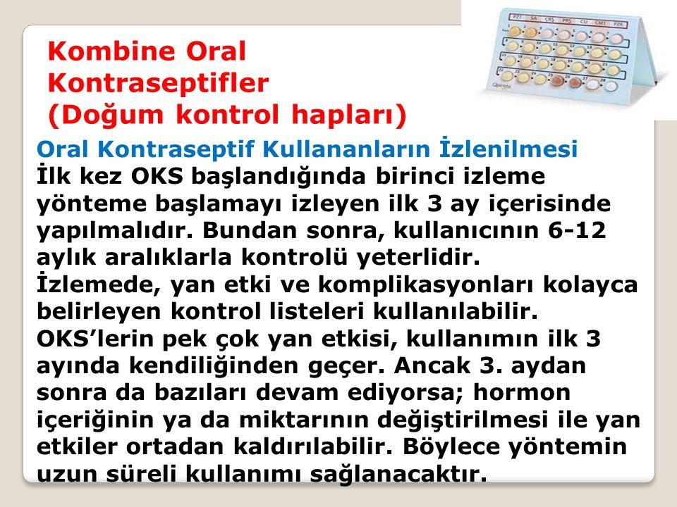 Kombine Oral Kontraseptifler (Doğum kontrol hapları) Oral Kontraseptif Kullananların İzlenilmesi İlk kez OKS başlandığında birinci izleme yönteme başl