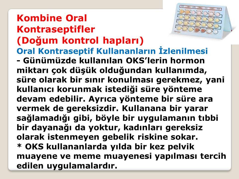 Kombine Oral Kontraseptifler (Doğum kontrol hapları) Oral Kontraseptif Kullananların İzlenilmesi - Günümüzde kullanılan OKS'lerin hormon miktarı çok d