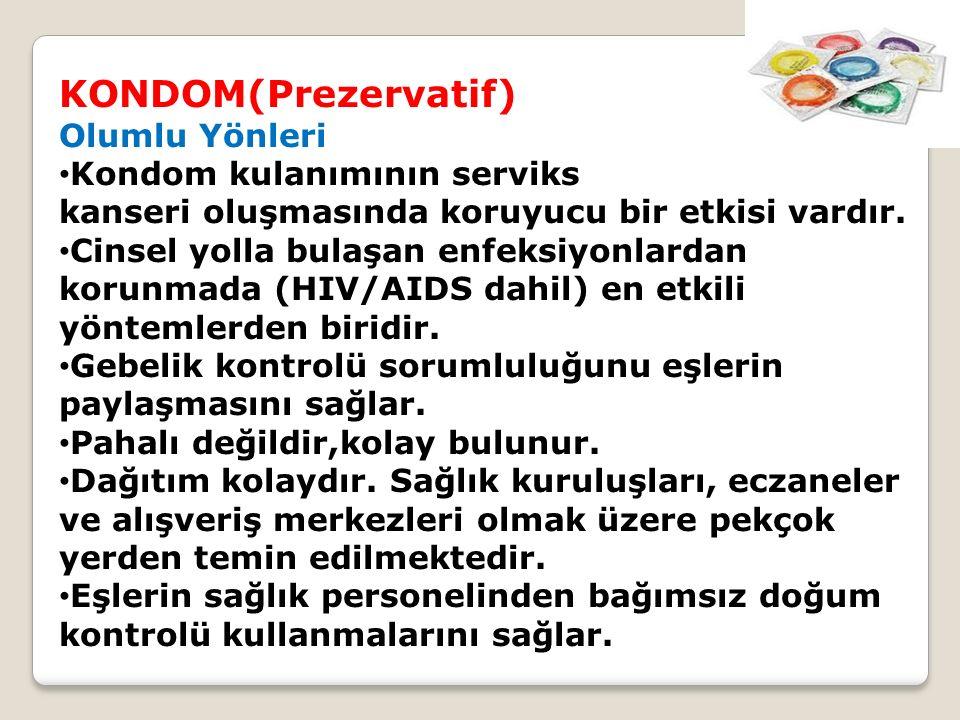KONDOM(Prezervatif) Olumlu Yönleri Kondom kulanımının serviks kanseri oluşmasında koruyucu bir etkisi vardır. Cinsel yolla bulaşan enfeksiyonlardan ko