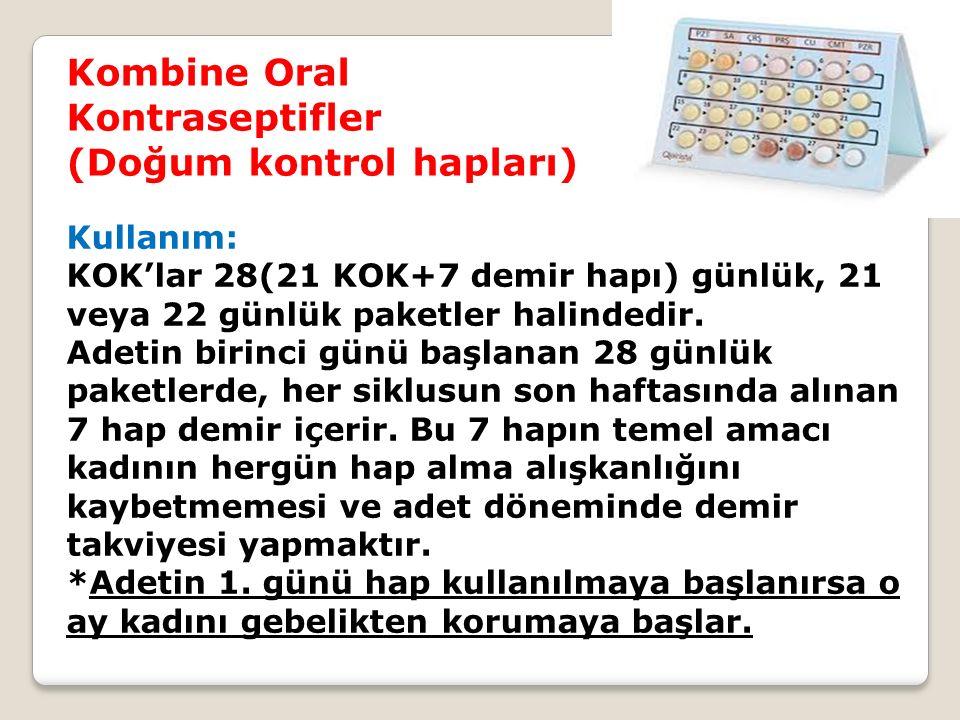 Kombine Oral Kontraseptifler (Doğum kontrol hapları) Kullanım: KOK'lar 28(21 KOK+7 demir hapı) günlük, 21 veya 22 günlük paketler halindedir. Adetin b