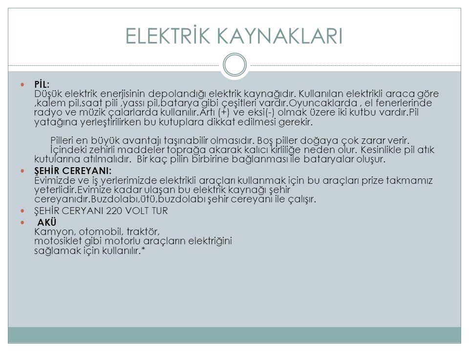 ELEKTRİK KAYNAKLARI PİL: Düşük elektrik enerjisinin depolandığı elektrik kaynağıdır.