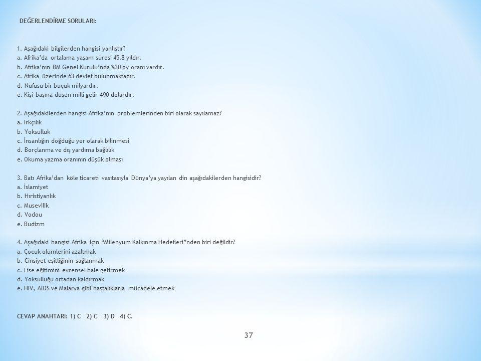37 DEĞERLENDİRME SORULARI: 1. Aşağıdaki bilgilerden hangisi yanlıştır.