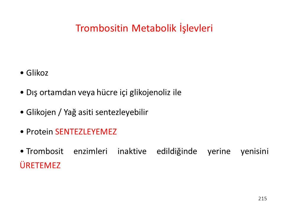 215 Trombositin Metabolik İşlevleri Glikoz Dış ortamdan veya hücre içi glikojenoliz ile Glikojen / Yağ asiti sentezleyebilir Protein SENTEZLEYEMEZ Tro