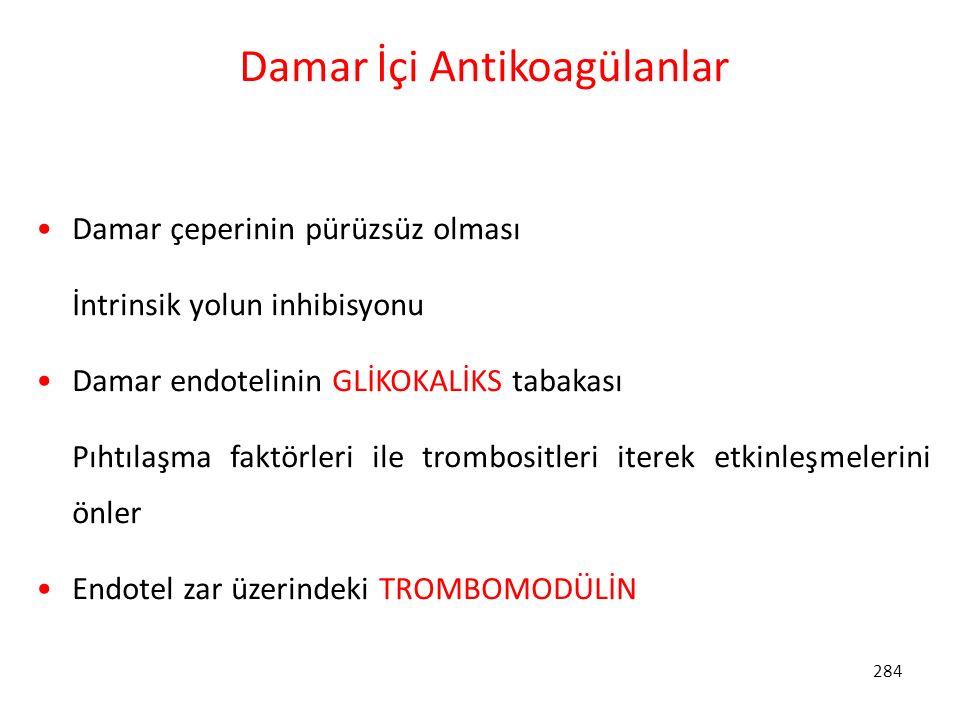 284 Damar İçi Antikoagülanlar Damar çeperinin pürüzsüz olması İntrinsik yolun inhibisyonu Damar endotelinin GLİKOKALİKS tabakası Pıhtılaşma faktörleri