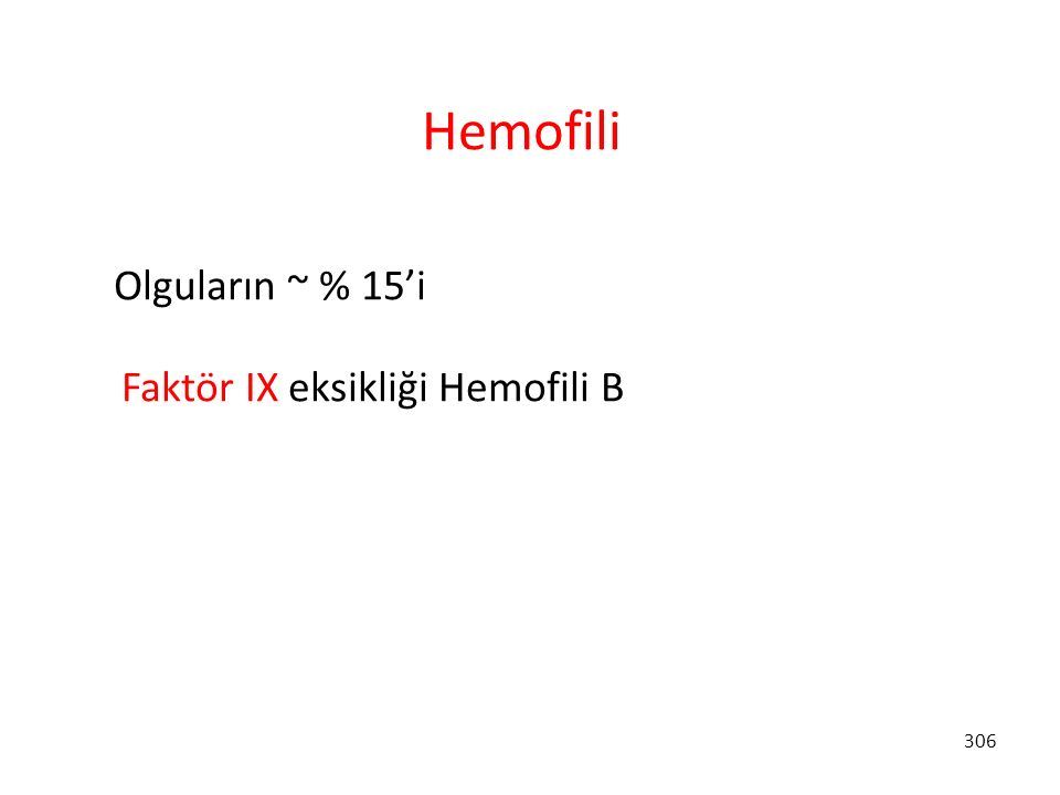 306 Hemofili Olguların ~ % 15'i Faktör IX eksikliği Hemofili B