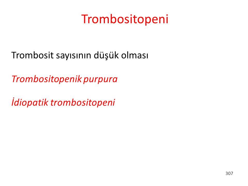 307 Trombositopeni Trombosit sayısının düşük olması Trombositopenik purpura İdiopatik trombositopeni
