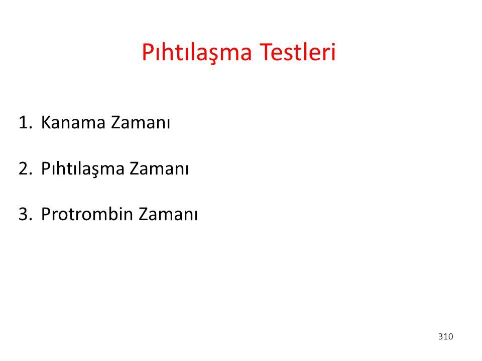 310 Pıhtılaşma Testleri 1. Kanama Zamanı 2. Pıhtılaşma Zamanı 3. Protrombin Zamanı