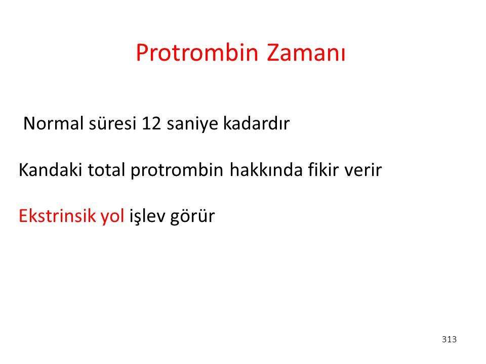 313 Protrombin Zamanı Normal süresi 12 saniye kadardır Kandaki total protrombin hakkında fikir verir Ekstrinsik yol işlev görür