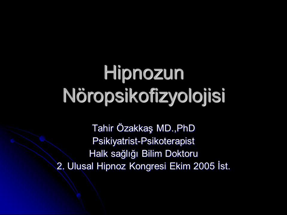 Hipnozun Nöropsikofizyolojisi Tahir Özakkaş MD.,PhD Psikiyatrist-Psikoterapist Halk sağlığı Bilim Doktoru 2.
