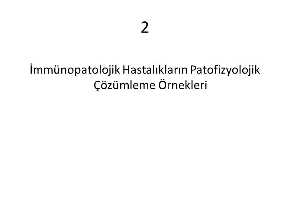 2 İmmünopatolojik Hastalıkların Patofizyolojik Çözümleme Örnekleri