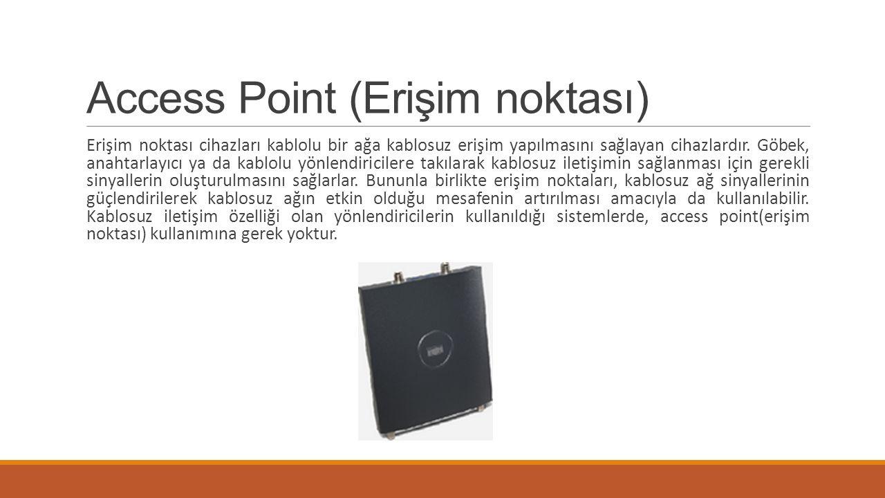 Access Point (Erişim noktası) Erişim noktası cihazları kablolu bir ağa kablosuz erişim yapılmasını sağlayan cihazlardır. Göbek, anahtarlayıcı ya da ka