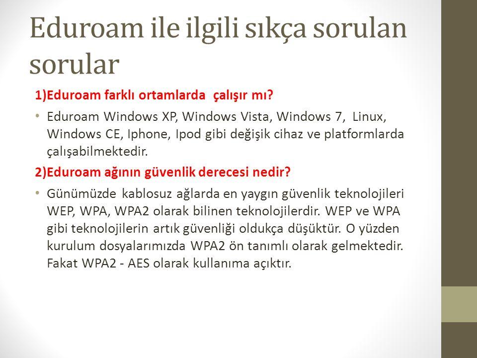 Eduroam ile ilgili sıkça sorulan sorular 1)Eduroam farklı ortamlarda çalışır mı.
