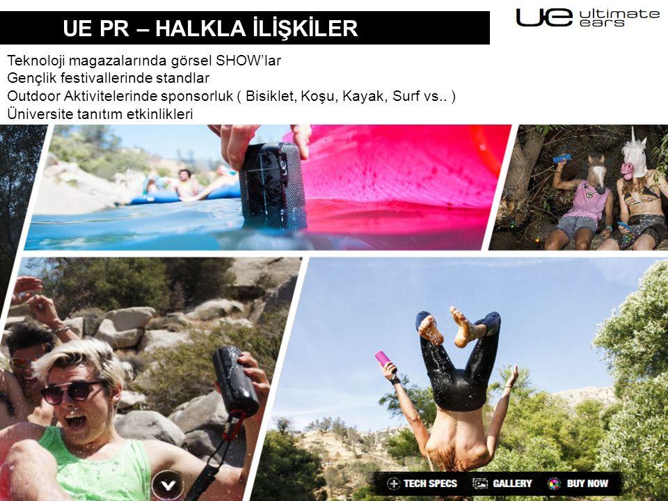 UE PR – HALKLA İLİŞKİLER Teknoloji magazalarında görsel SHOW'lar Gençlik festivallerinde standlar Outdoor Aktivitelerinde sponsorluk ( Bisiklet, Koşu, Kayak, Surf vs..