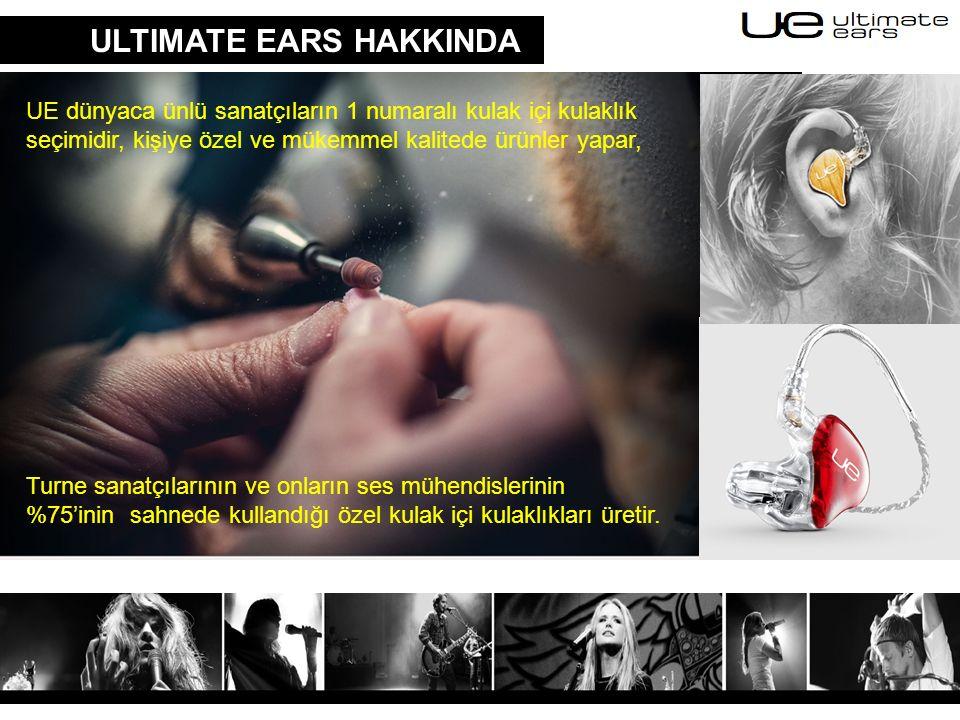 ULTIMATE EARS HAKKINDA UE dünyaca ünlü sanatçıların 1 numaralı kulak içi kulaklık seçimidir, kişiye özel ve mükemmel kalitede ürünler yapar, Turne san