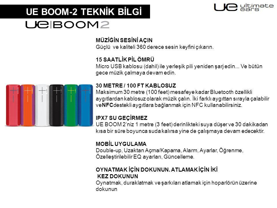 UE BOOM-2 TEKNİK BİLGİ MÜZİĞİN SESİNİ AÇIN Güçlü ve kaliteli 360 derece sesin keyfini çıkarın. 15 SAATLİK PİL ÖMRÜ Micro USB kablosu (dahil) ile yerle