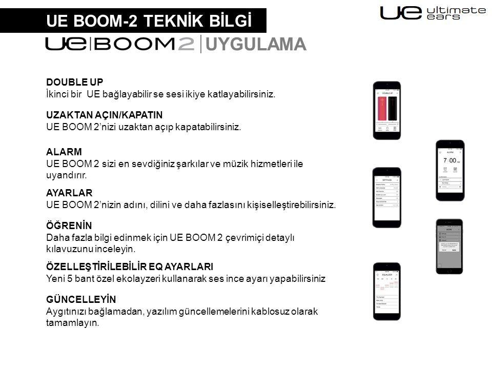 UE BOOM-2 TEKNİK BİLGİ UYGULAMA DOUBLE UP İkinci bir UE bağlayabilir se sesi ikiye katlayabilirsiniz. ALARM UE BOOM 2 sizi en sevdiğiniz şarkılar ve m