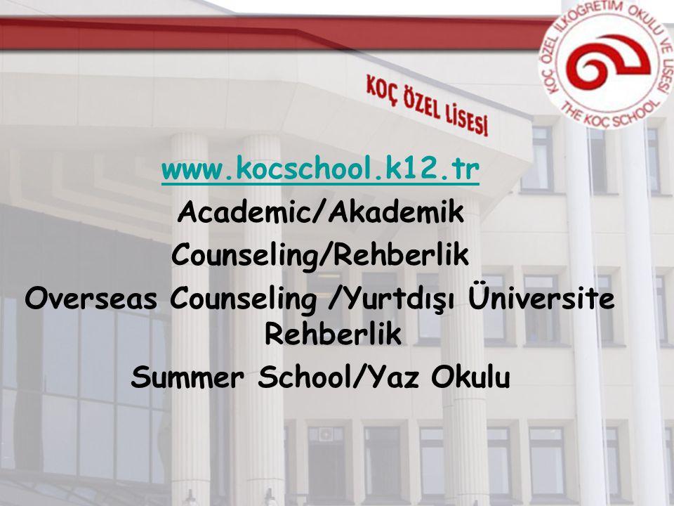 www.kocschool.k12.tr Academic/Akademik Counseling/Rehberlik Overseas Counseling /Yurtdışı Üniversite Rehberlik Summer School/Yaz Okulu