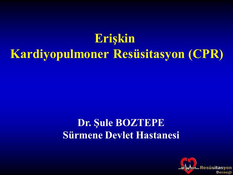 Erişkin Kardiyopulmoner Resüsitasyon (CPR) Dr. Şule BOZTEPE Sürmene Devlet Hastanesi