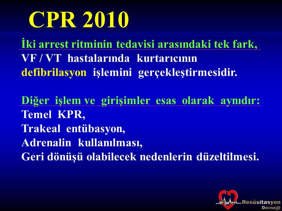 CPR 2010 İki arrest ritminin tedavisi arasındaki tek fark, VF / VT hastalarında kurtarıcının defibrilasyon işlemini gerçekleştirmesidir. Diğer işlem v