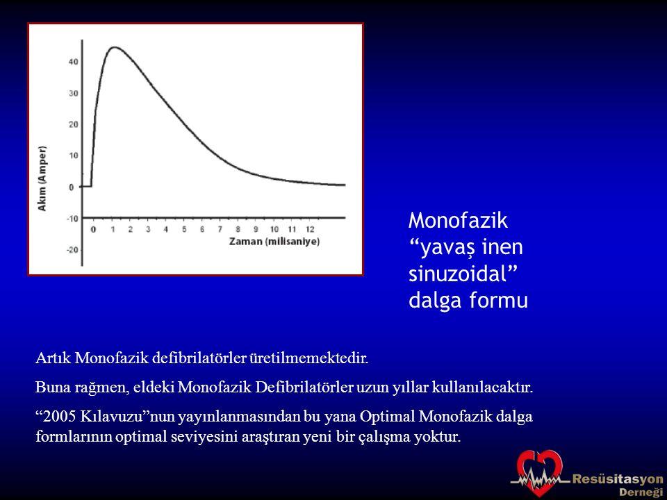 """Artık Monofazik defibrilatörler üretilmemektedir. Buna rağmen, eldeki Monofazik Defibrilatörler uzun yıllar kullanılacaktır. """"2005 Kılavuzu""""nun yayınl"""
