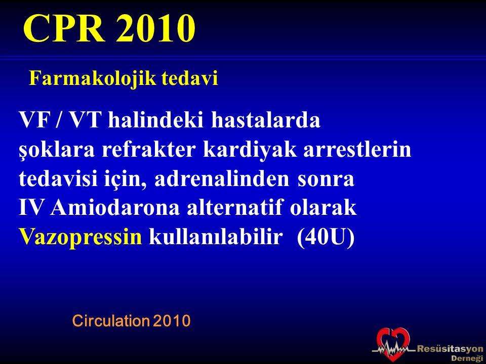 Farmakolojik tedavi CPR 2010 Circulation 2010 VF / VT halindeki hastalarda şoklara refrakter kardiyak arrestlerin tedavisi için, adrenalinden sonra IV
