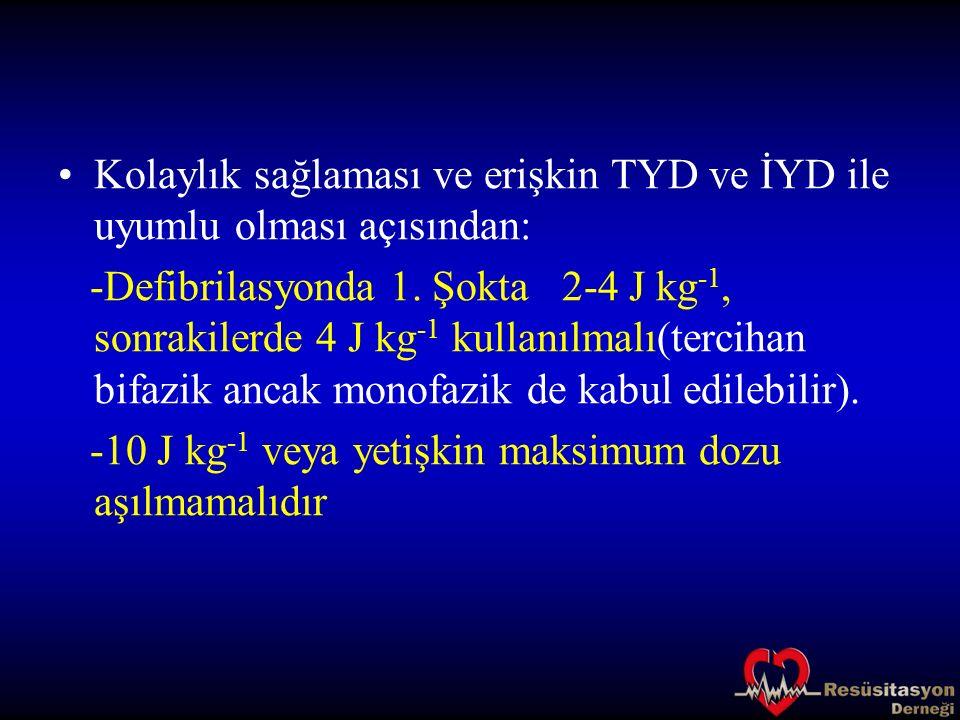 Kolaylık sağlaması ve erişkin TYD ve İYD ile uyumlu olması açısından: -Defibrilasyonda 1. Şokta 2-4 J kg -1, sonrakilerde 4 J kg -1 kullanılmalı(terci