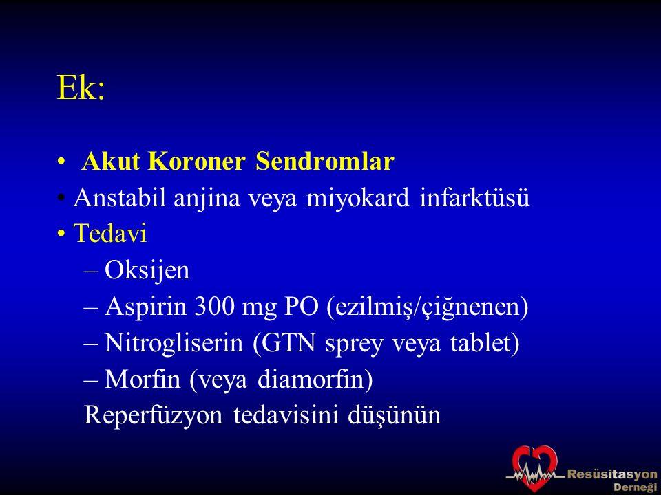 Ek: Akut Koroner Sendromlar Anstabil anjina veya miyokard infarktüsü Tedavi – Oksijen – Aspirin 300 mg PO (ezilmiş/çiğnenen) – Nitrogliserin (GTN spre