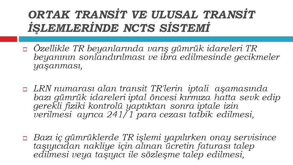  Özellikle TR beyanlarında varış gümrük idareleri TR beyanının sonlandırılması ve ibra edilmesinde gecikmeler yaşanması,  LRN numarası alan transit
