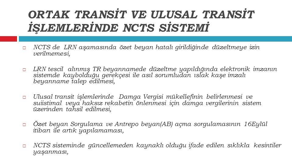  NCTS de LRN aşamasında özet beyan hatalı girildiğinde düzeltmeye izin verilmemesi,  LRN tescil alınmış TR beyannamede düzeltme yapıldığında elektro