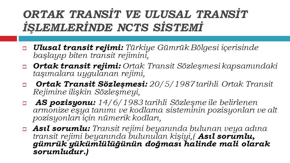 ORTAK TRANSİT VE ULUSAL TRANSİT İŞLEMLERİNDE NCTS SİSTEMİ  Ulusal transit rejimi: Türkiye Gümrük Bölgesi içerisinde başlayıp biten transit rejimini,