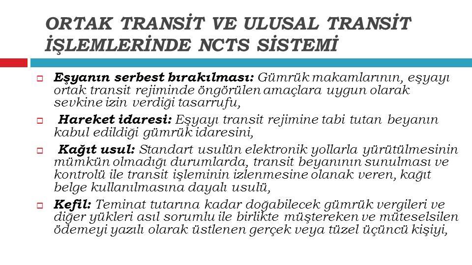 Eşyanın serbest bırakılması: Gümrük makamlarının, eşyayı ortak transit rejiminde öngörülen amaçlara uygun olarak sevkine izin verdiği tasarrufu,  H