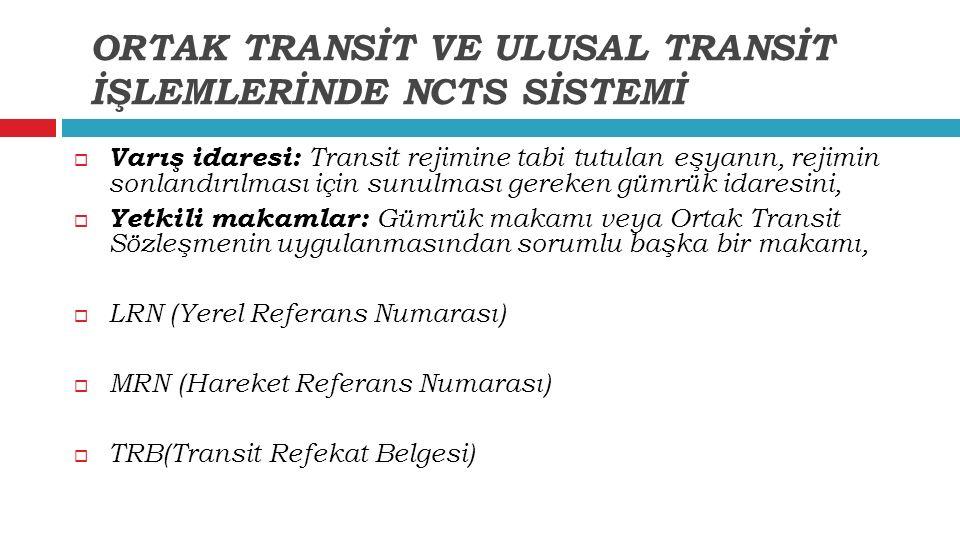  Varış idaresi: Transit rejimine tabi tutulan eşyanın, rejimin sonlandırılması için sunulması gereken gümrük idaresini,  Yetkili makamlar: Gümrük ma