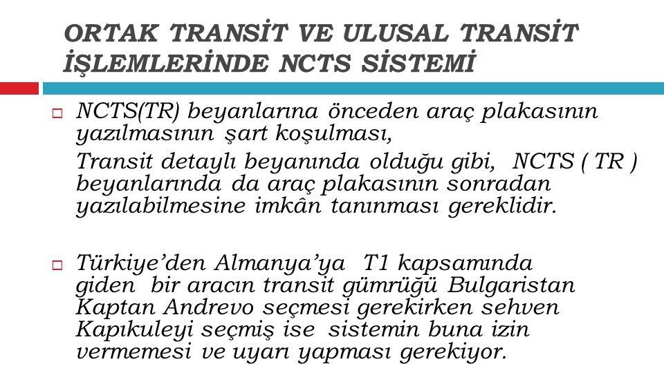  NCTS(TR) beyanlarına önceden araç plakasının yazılmasının şart koşulması, Transit detaylı beyanında olduğu gibi, NCTS ( TR ) beyanlarında da araç pl