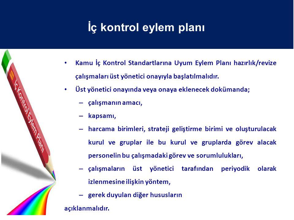 Kamu İç Kontrol Standartlarına Uyum Eylem Planı hazırlık/revize çalışmaları üst yönetici onayıyla başlatılmalıdır. Üst yönetici onayında veya onaya ek