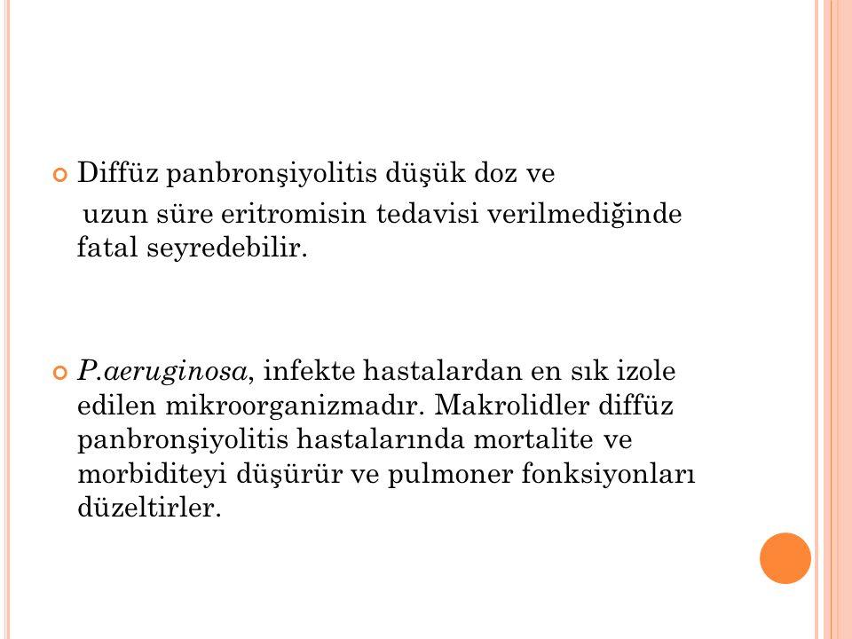 Diffüz panbronşiyolitis düşük doz ve uzun süre eritromisin tedavisi verilmediğinde fatal seyredebilir.