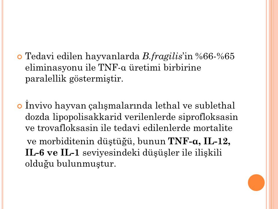 Tedavi edilen hayvanlarda B.fragilis 'in %66-%65 eliminasyonu ile TNF-α üretimi birbirine paralellik göstermiştir.