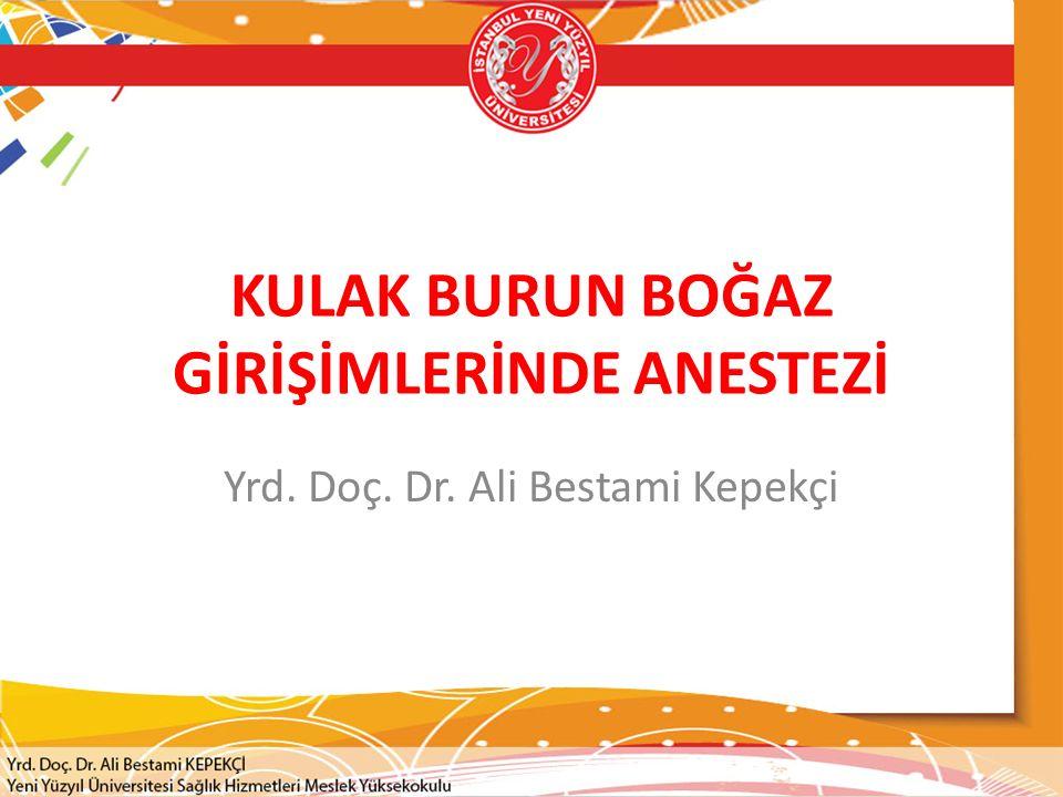 KULAK BURUN BOĞAZ GİRİŞİMLERİNDE ANESTEZİ Yrd. Doç. Dr. Ali Bestami Kepekçi