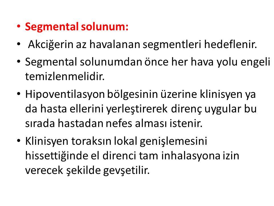 Segmental solunum: Akciğerin az havalanan segmentleri hedeflenir. Segmental solunumdan önce her hava yolu engeli temizlenmelidir. Hipoventilasyon bölg