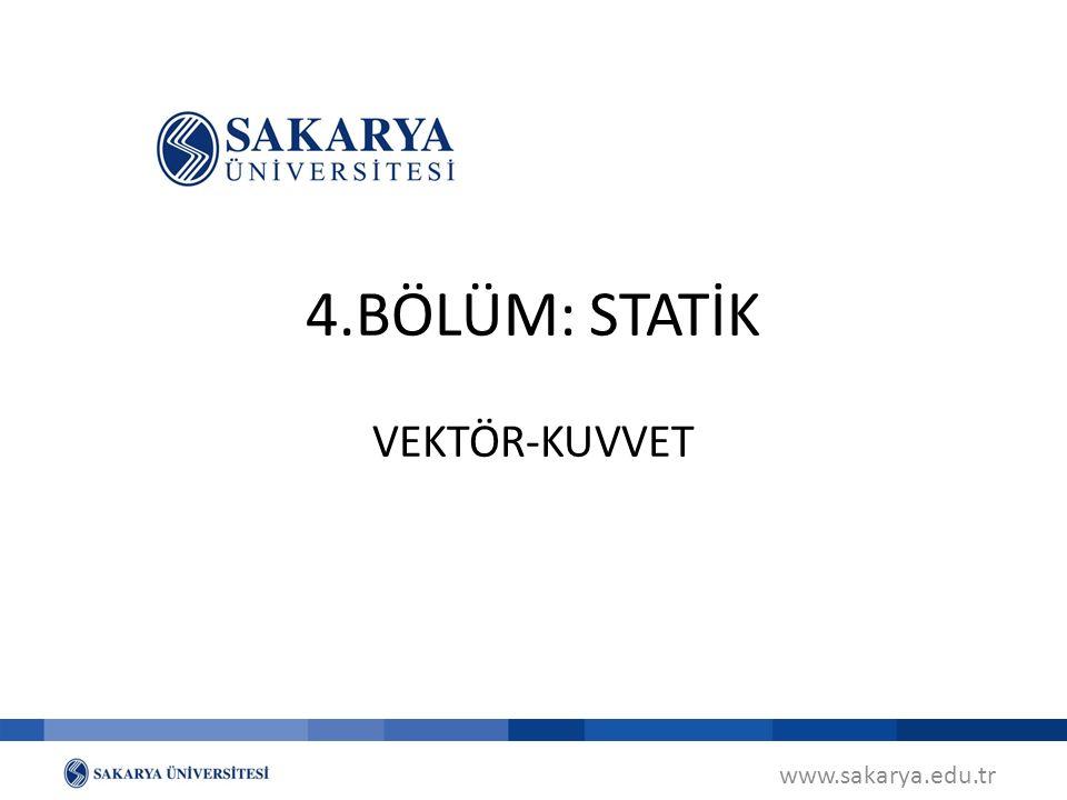 4.BÖLÜM: STATİK VEKTÖR-KUVVET www.sakarya.edu.tr